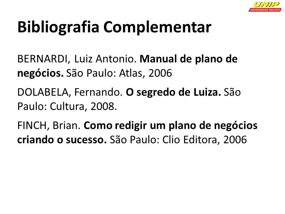 Bibliografia Complementar BERNARDI, Luiz Antonio.Manual de plano de negócios.