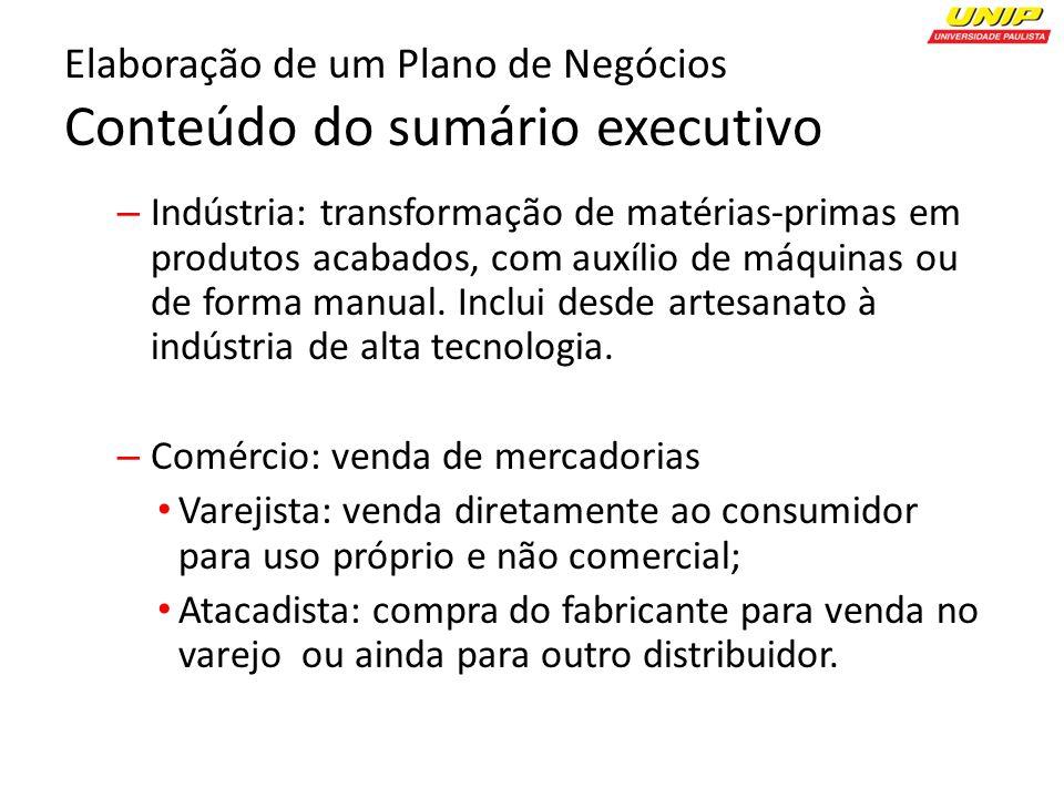 Elaboração de um Plano de Negócios Conteúdo do sumário executivo – Indústria: transformação de matérias-primas em produtos acabados, com auxílio de máquinas ou de forma manual.