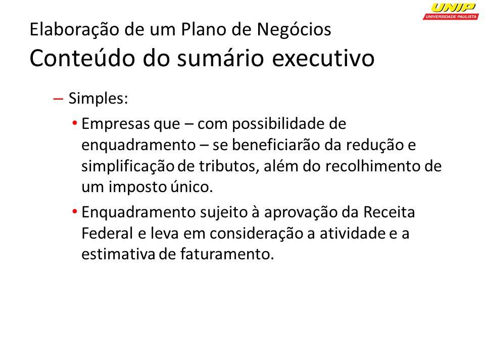 Elaboração de um Plano de Negócios Conteúdo do sumário executivo – Simples: Empresas que – com possibilidade de enquadramento – se beneficiarão da redução e simplificação de tributos, além do recolhimento de um imposto único.