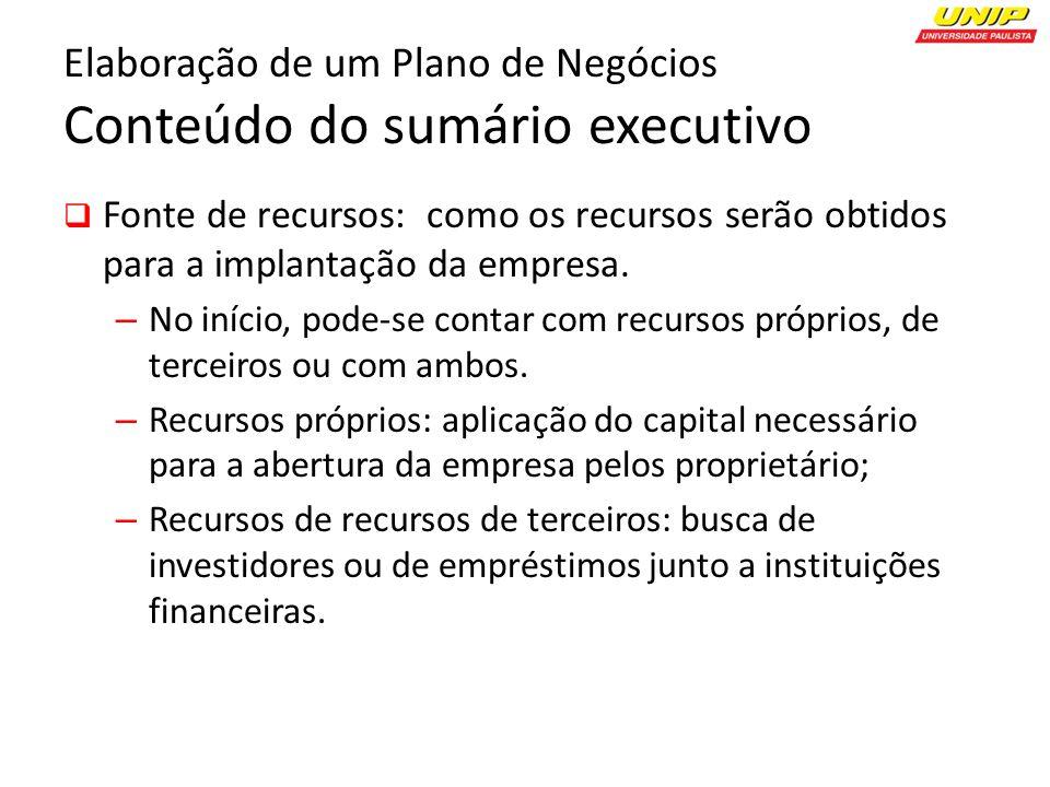 Elaboração de um Plano de Negócios Conteúdo do sumário executivo Fonte de recursos: como os recursos serão obtidos para a implantação da empresa.