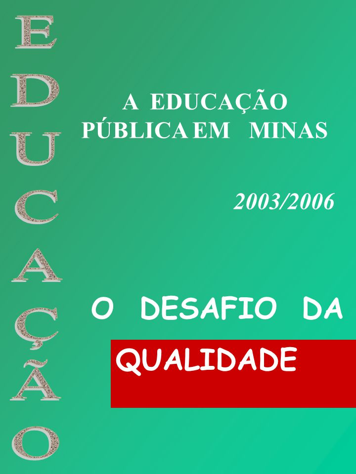 Diretrizes A administração da educação pública em Minas Gerais no período 2003/2006 está pautada pelas diretrizes essenciais do Governo, que podem ser resumidas em duas: