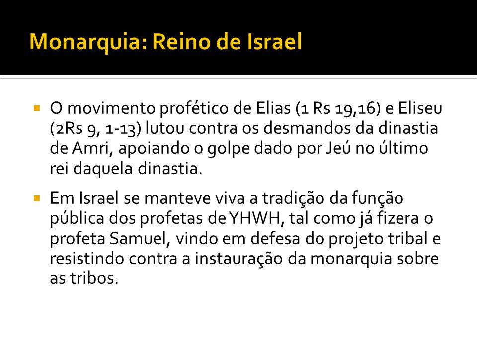 O movimento profético de Elias (1 Rs 19,16) e Eliseu (2Rs 9, 1-13) lutou contra os desmandos da dinastia de Amri, apoiando o golpe dado por Jeú no últ