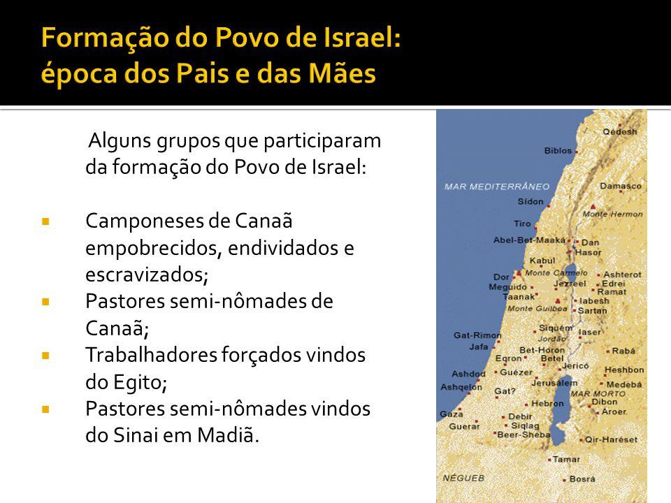 Alguns grupos que participaram da formação do Povo de Israel: Camponeses de Canaã empobrecidos, endividados e escravizados; Pastores semi-nômades de C