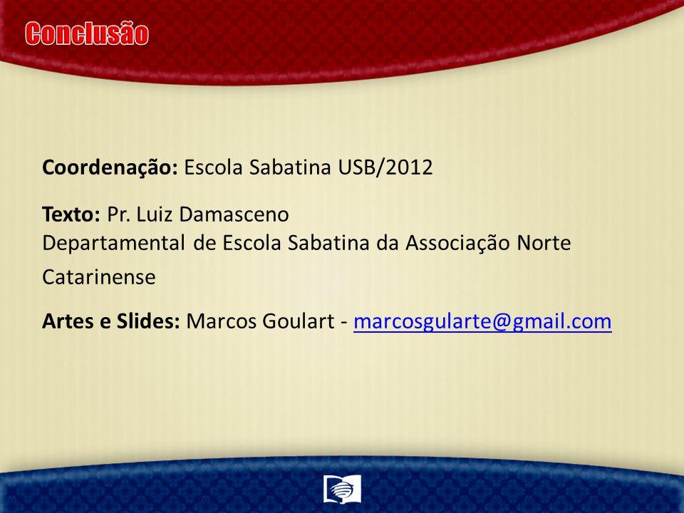 Coordenação: Escola Sabatina USB/2012 Texto: Pr. Luiz Damasceno Departamental de Escola Sabatina da Associação Norte Catarinense Artes e Slides: Marco