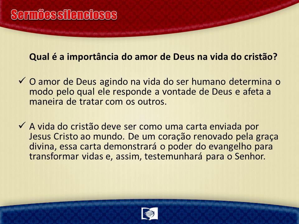 Qual é a importância do amor de Deus na vida do cristão? O amor de Deus agindo na vida do ser humano determina o modo pelo qual ele responde a vontade