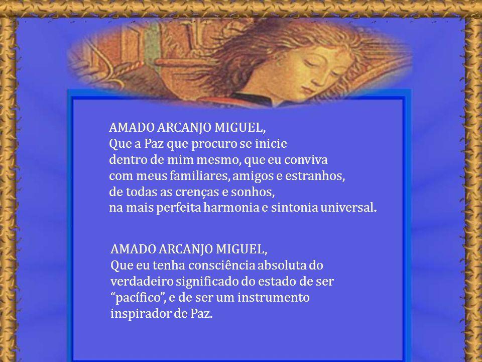 AMADO ARCANJO MIGUEL, Instalai em minha consciência, e em meu coração, um dispositivo que me alerte quando me desviar do caminho da Paz. AMADO ARCANJO