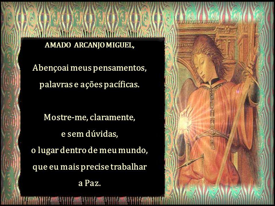 AMADO ARCANJO MIGUEL, Que a Paz que procuro se inicie dentro de mim mesmo, que eu conviva com meus familiares, amigos e estranhos, de todas as crenças