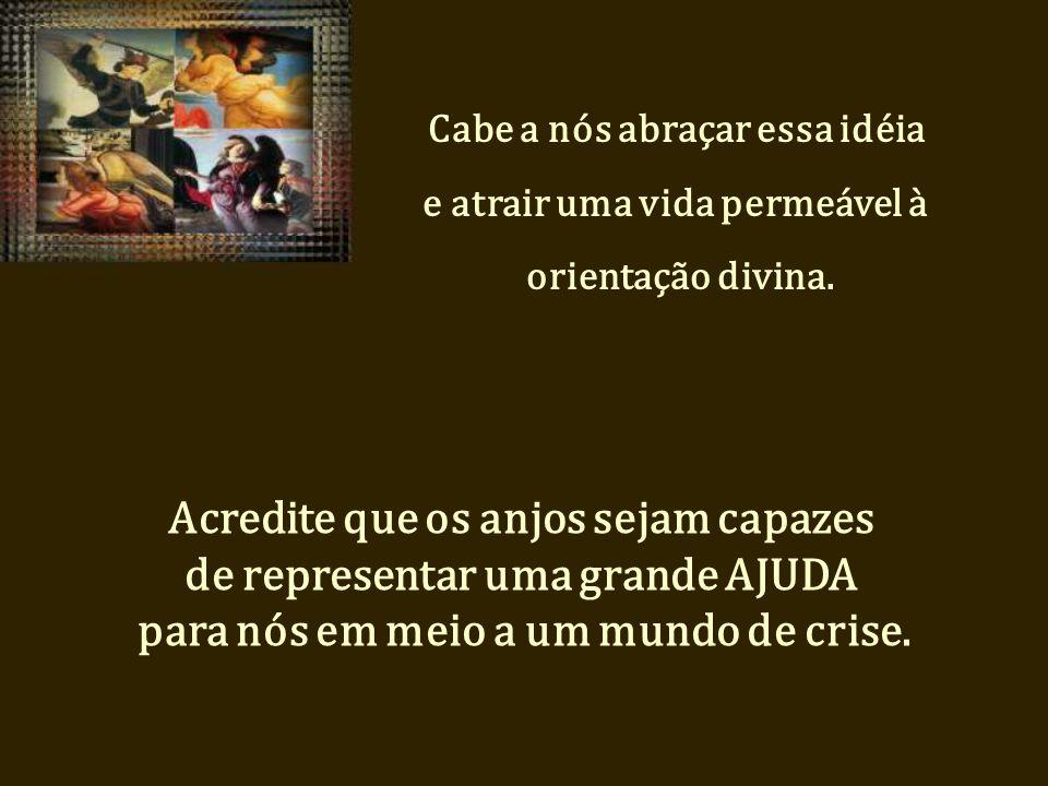 Acredite que os anjos sejam capazes de representar uma grande AJUDA para nós em meio a um mundo de crise.