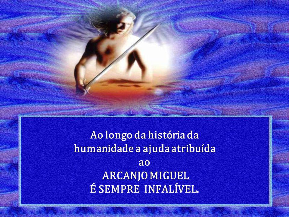 Ao longo da história da humanidade a ajuda atribuída ao ARCANJO MIGUEL É SEMPRE INFALÍVEL.