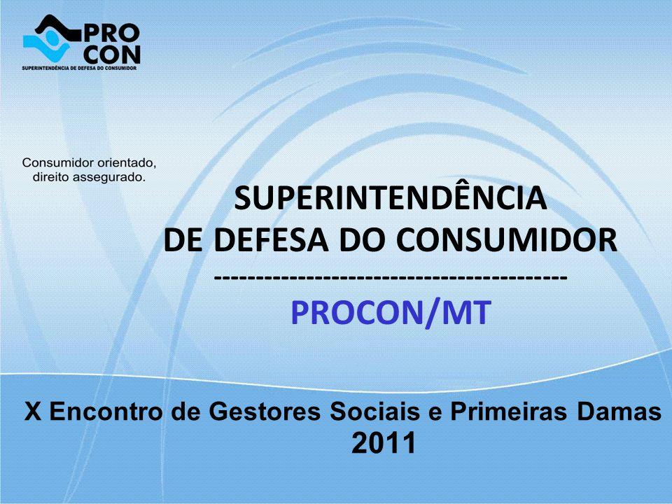 SUPERINTENDÊNCIA DE DEFESA DO CONSUMIDOR ------------------------------------------ PROCON/MT X Encontro de Gestores Sociais e Primeiras Damas 2011
