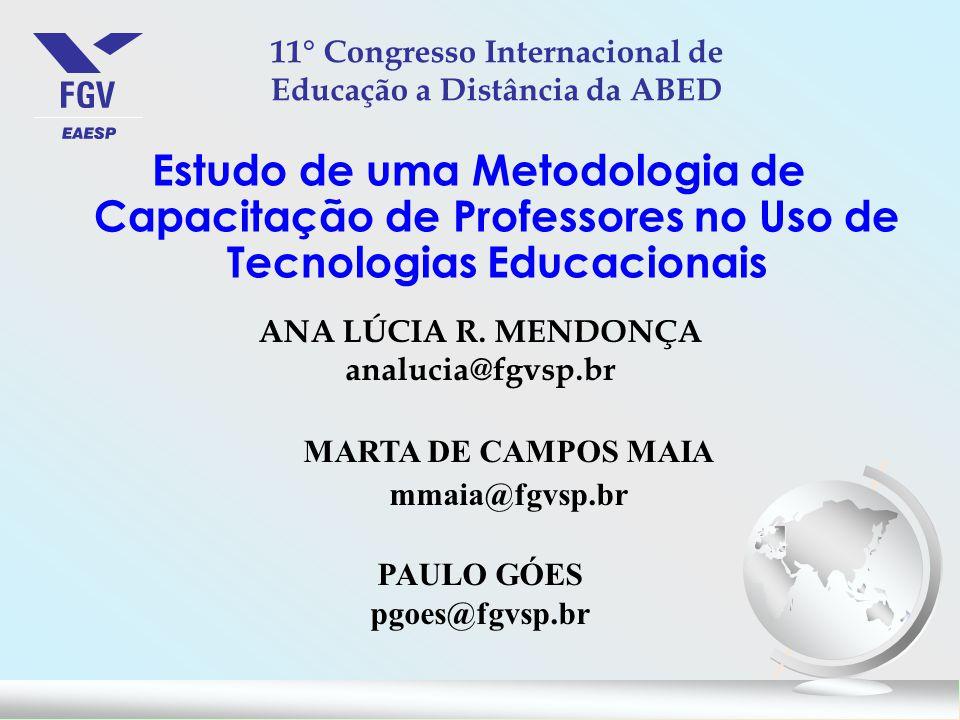 Estudo de uma Metodologia de Capacitação de Professores no Uso de Tecnologias Educacionais 11° Congresso Internacional de Educação a Distância da ABED ANA LÚCIA R.