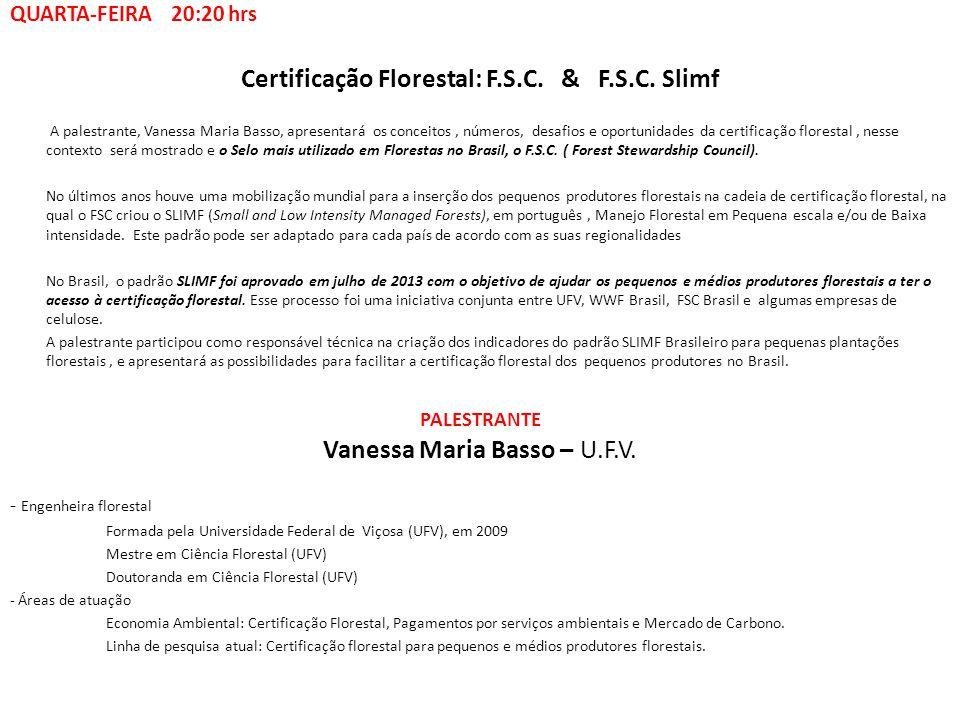 Certificação Florestal: F.S.C. & F.S.C. Slimf A palestrante, Vanessa Maria Basso, apresentará os conceitos, números, desafios e oportunidades da certi