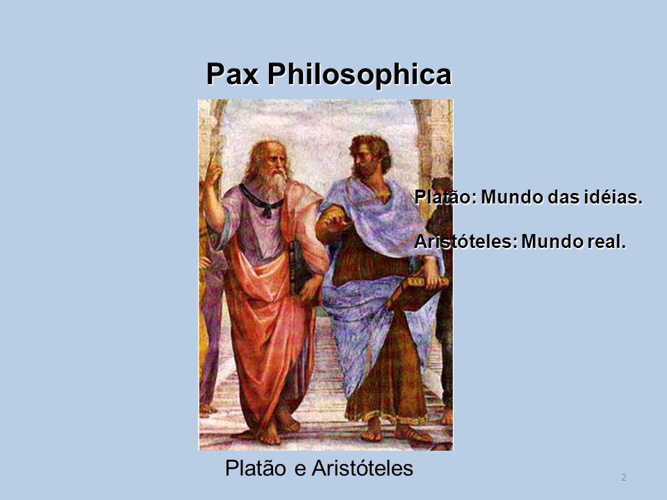 Pax Philosophica Platão e Aristóteles Platão: Mundo das idéias. Aristóteles: Mundo real. 2
