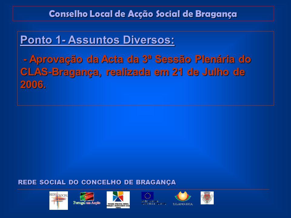Conselho Local de Acção Social de Bragança REDE SOCIAL DO CONCELHO DE BRAGANÇA Ponto 1- Assuntos Diversos: - Aprovação da Acta da 3ª Sessão Plenária do CLAS-Bragança, realizada em 21 de Julho de 2006.