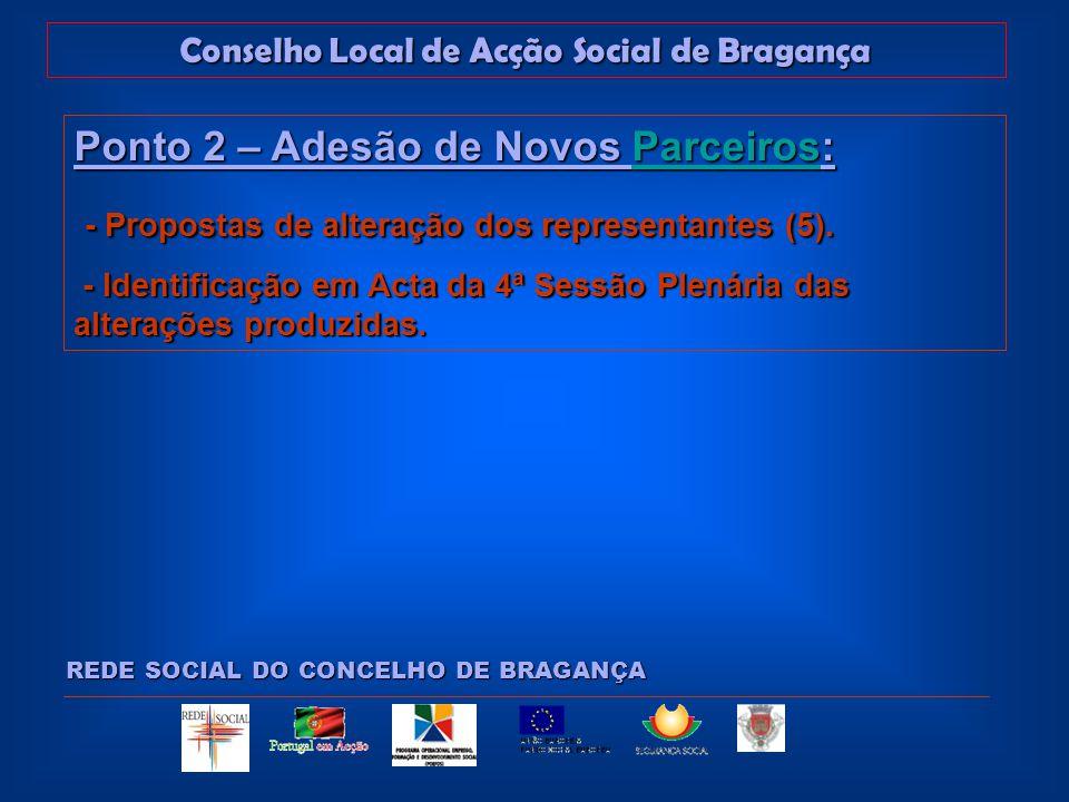 Conselho Local de Acção Social de Bragança REDE SOCIAL DO CONCELHO DE BRAGANÇA Ponto 2 – Adesão de Novos Parceiros: Parceiros - Propostas de alteração dos representantes (5).