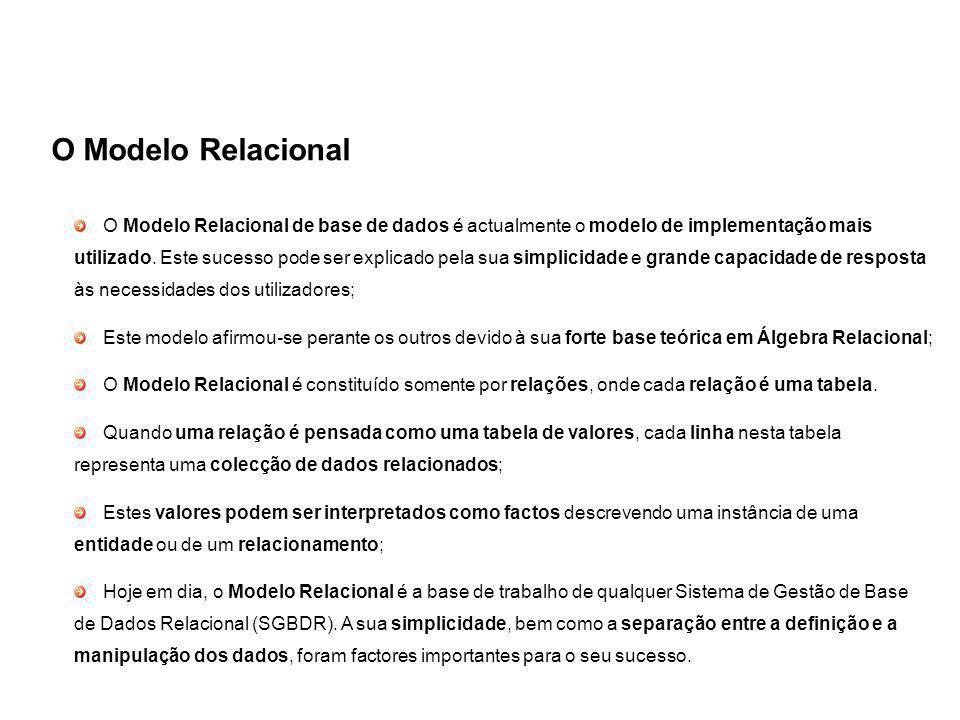 O Modelo Relacional O Modelo Relacional de base de dados é actualmente o modelo de implementação mais utilizado.