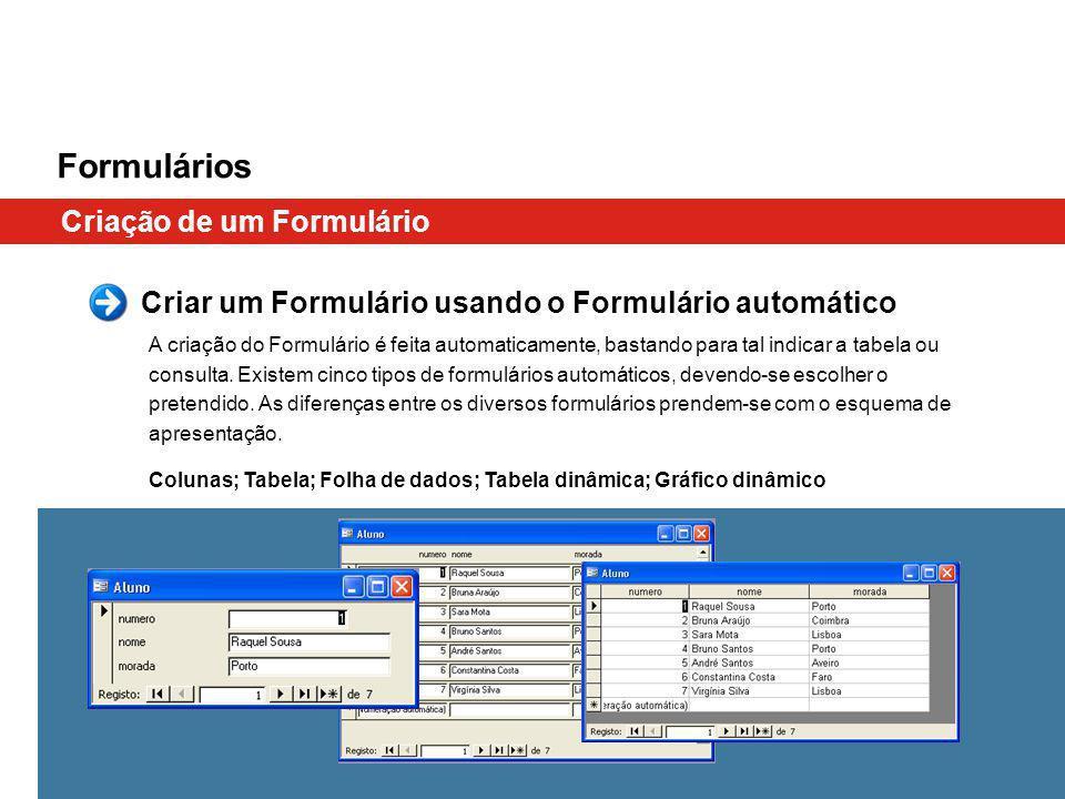 Criar um Formulário usando o Formulário automático A criação do Formulário é feita automaticamente, bastando para tal indicar a tabela ou consulta. Ex