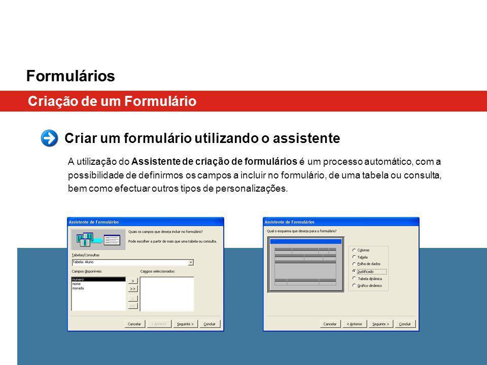 Criar um formulário utilizando o assistente A utilização do Assistente de criação de formulários é um processo automático, com a possibilidade de definirmos os campos a incluir no formulário, de uma tabela ou consulta, bem como efectuar outros tipos de personalizações.