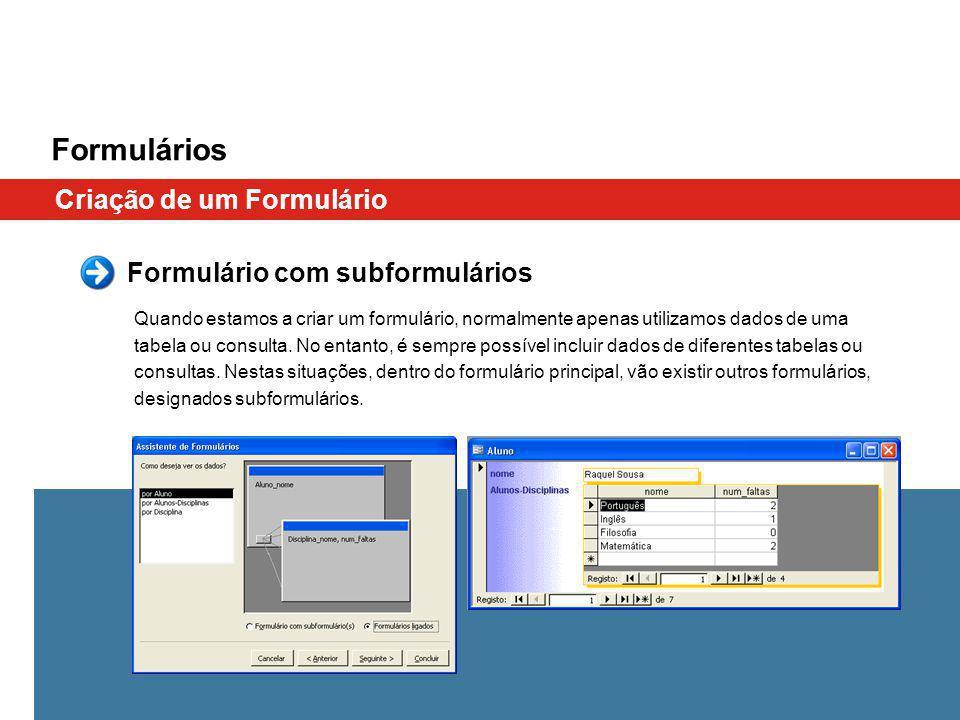 Formulário com subformulários Quando estamos a criar um formulário, normalmente apenas utilizamos dados de uma tabela ou consulta.