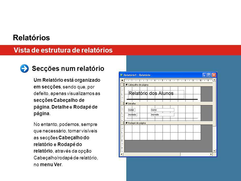Relatórios Um Relatório está organizado em secções, sendo que, por defeito, apenas visualizamos as secções Cabeçalho de página, Detalhe e Rodapé de pá