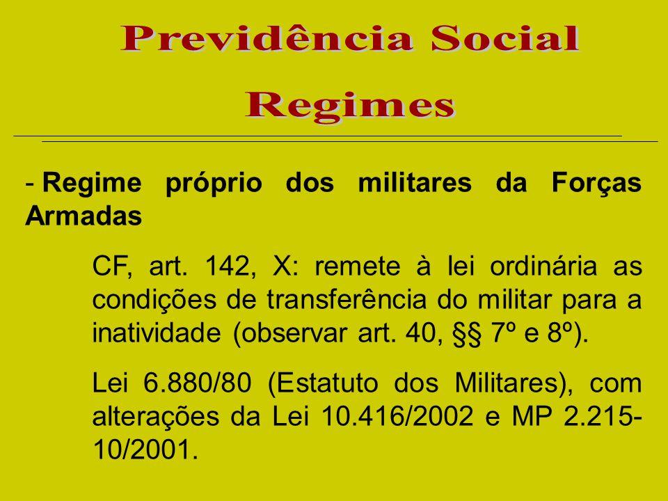 - Regime próprio dos militares da Forças Armadas CF, art.