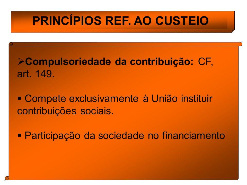PRINCÍPIOS REF.AO CUSTEIO Compulsoriedade da contribuição: CF, art.