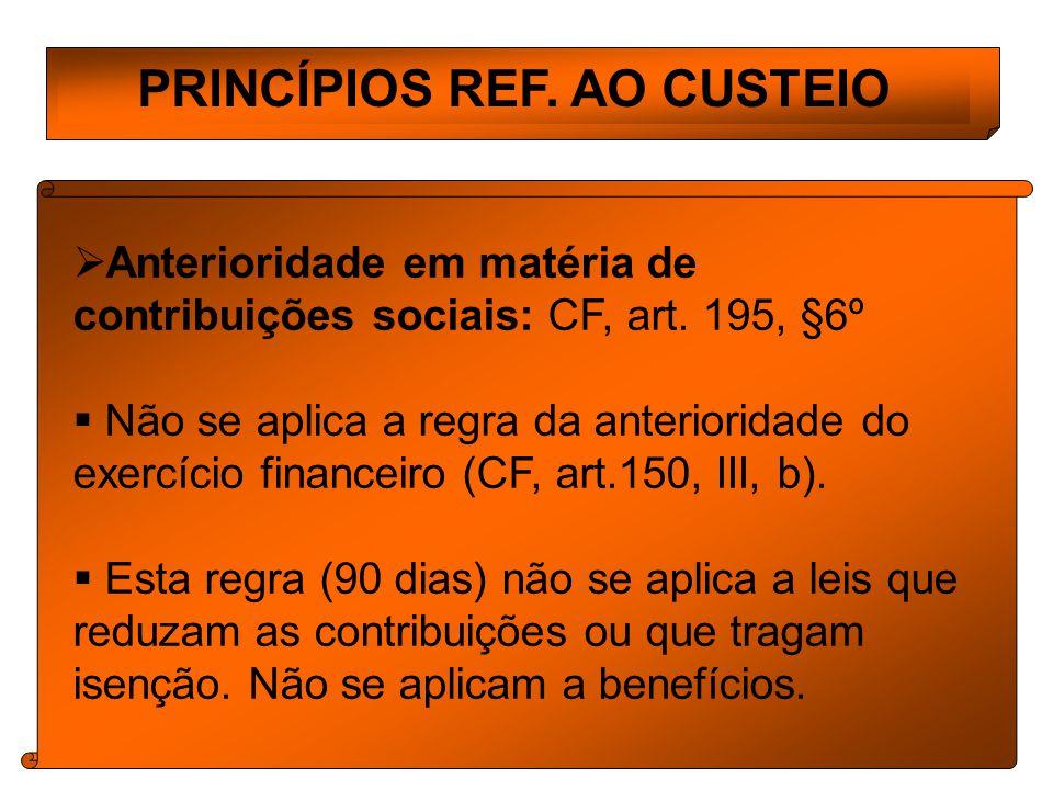 PRINCÍPIOS REF.AO CUSTEIO Anterioridade em matéria de contribuições sociais: CF, art.