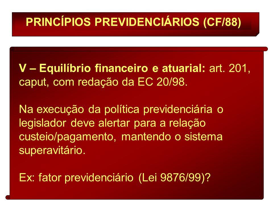 PRINCÍPIOS PREVIDENCIÁRIOS (CF/88) V – Equilíbrio financeiro e atuarial: art.