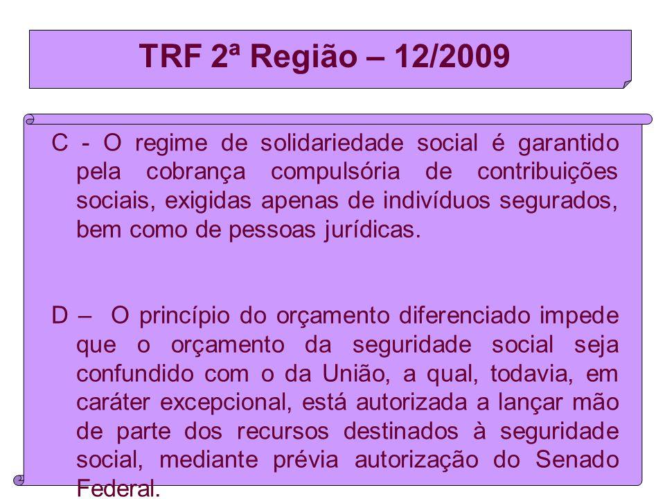 TRF 2ª Região – 12/2009 C - O regime de solidariedade social é garantido pela cobrança compulsória de contribuições sociais, exigidas apenas de indivíduos segurados, bem como de pessoas jurídicas.