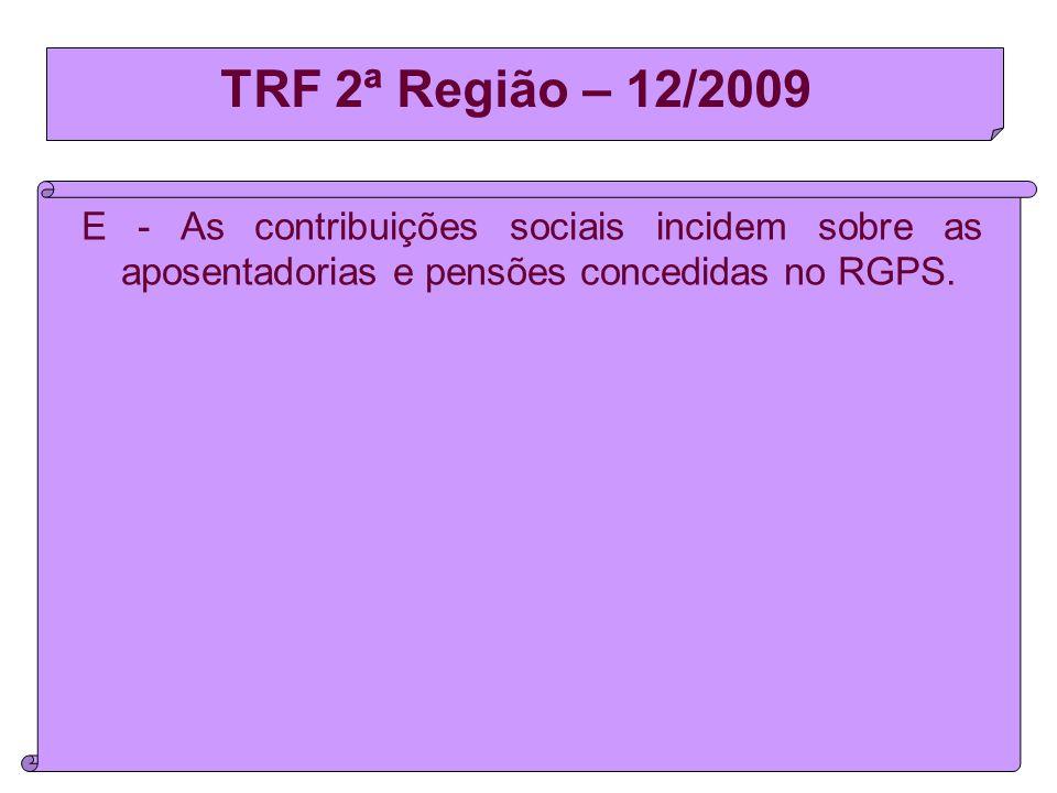 TRF 2ª Região – 12/2009 E - As contribuições sociais incidem sobre as aposentadorias e pensões concedidas no RGPS.
