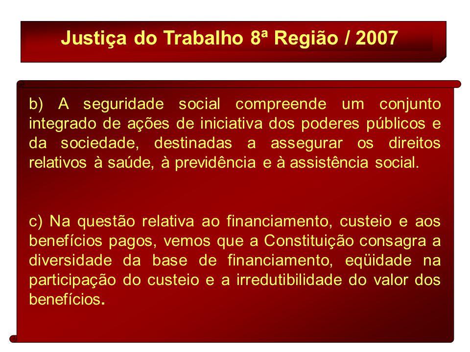 Justiça do Trabalho 8ª Região / 2007 b) A seguridade social compreende um conjunto integrado de ações de iniciativa dos poderes públicos e da sociedade, destinadas a assegurar os direitos relativos à saúde, à previdência e à assistência social.