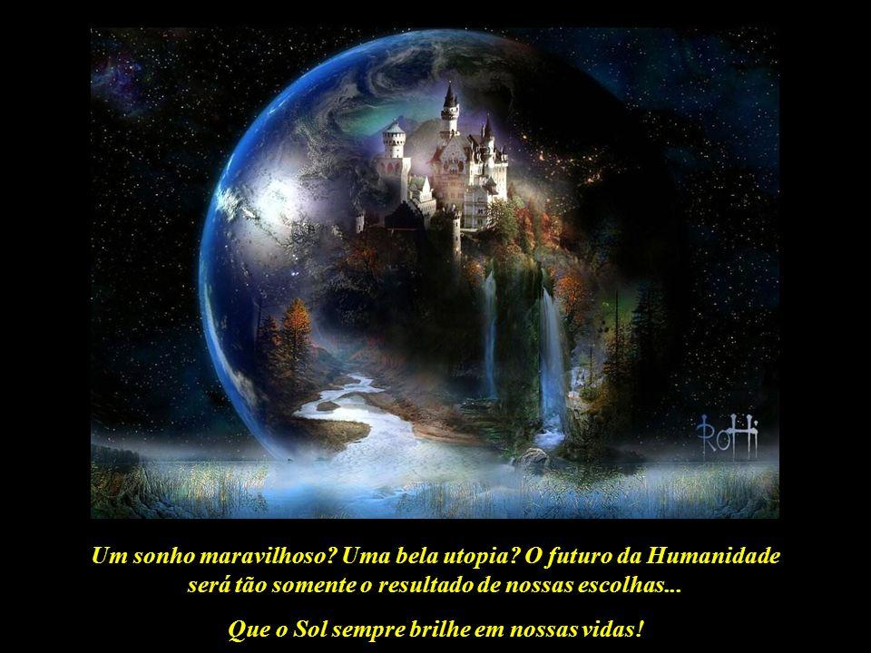 Que o Sol sempre brilhe em nossas vidas! Imagem: Aventura Interior - Gestação Cósmica Em outras palavras, o Novo Mundo já existe e poderá nascer a qua