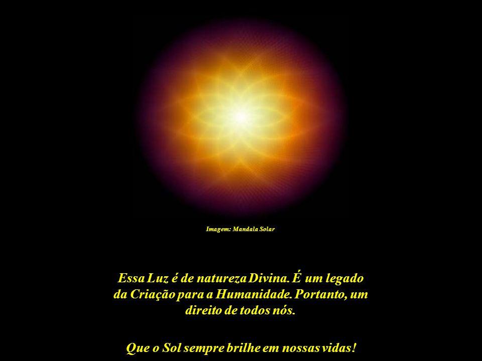 Que o Sol sempre brilhe em nossas vidas! Imagem: Mandala Solar Exceto para alguns privilegiados que chegam praticamente prontos à existência, encontra