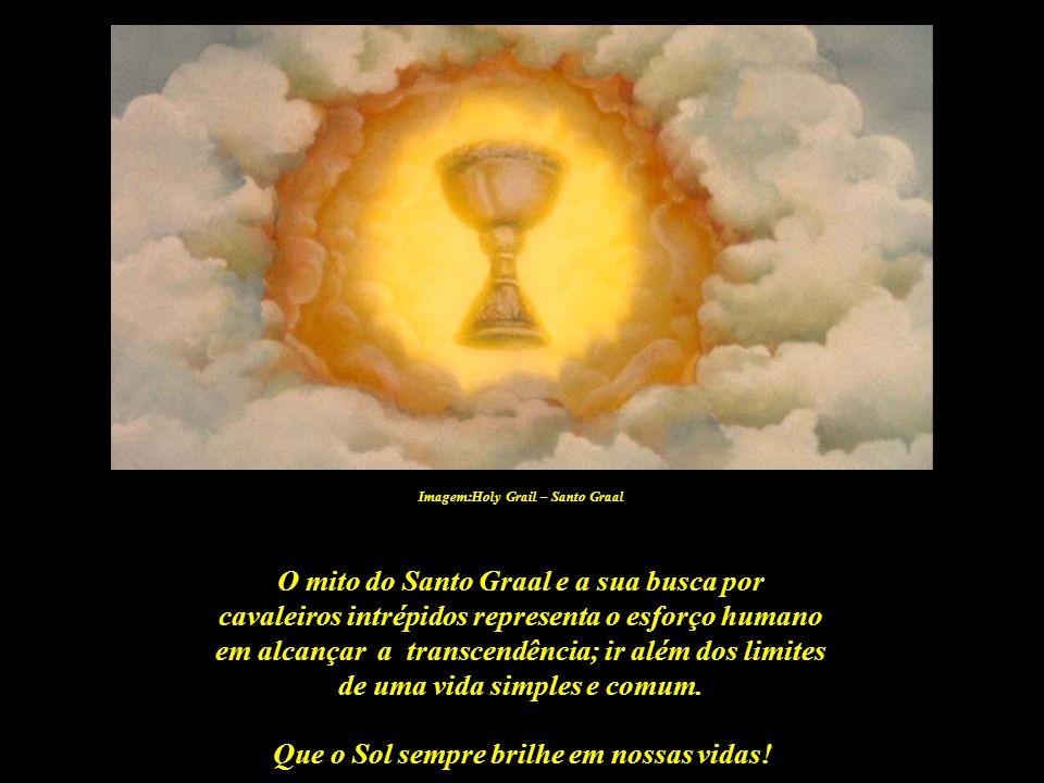 Que o Sol sempre brilhe em nossas vidas! Imagem: http://archive.operainfo.org - Parsifal Os Cavaleiros do Santo Graal atravessaram o mundo à procura d