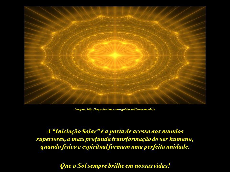 Que o Sol sempre brilhe em nossas vidas! Imagem: http://www.portaldaluz.com A verdadeira Iniciação ocorre no silêncio e solidão da alma. Mas dois Mest