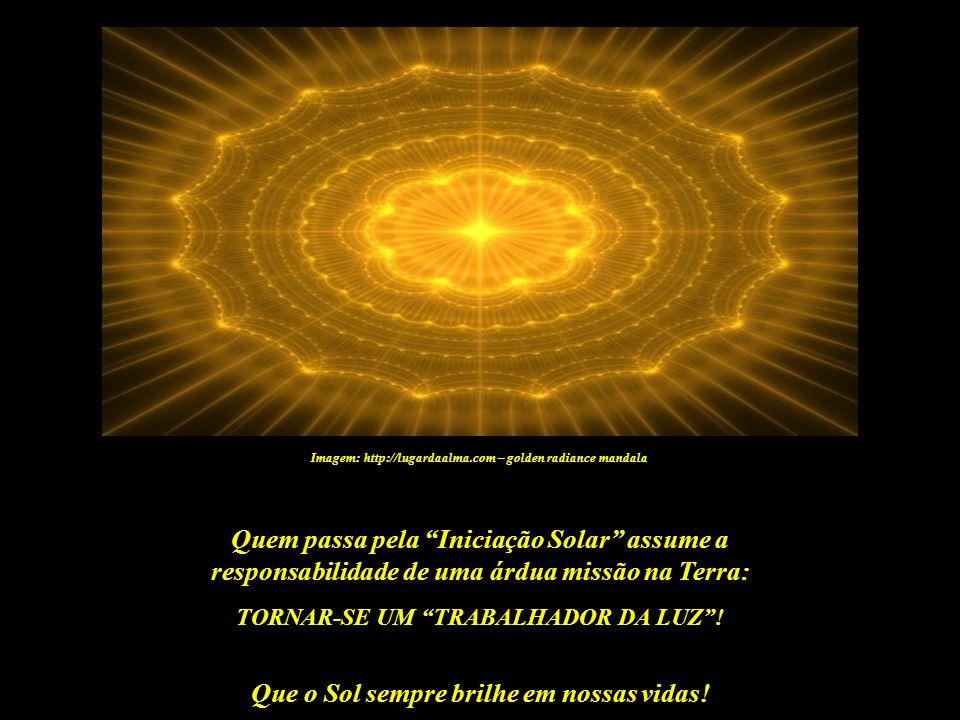 Que o Sol sempre brilhe em nossas vidas! Imagem: http://lugardaalma.com – golden radiance mandala A Iniciação Solar é a porta de acesso aos mundos sup
