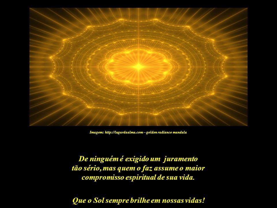 Que o Sol sempre brilhe em nossas vidas! Imagem: http://lugardaalma.com – golden radiance mandala De joelhos, recebo A Sagrada Consagração De joelhos,