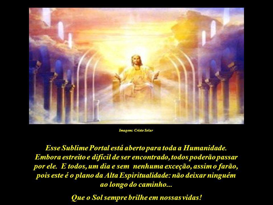 Que o Sol sempre brilhe em nossas vidas! Imagem: Cristo Solar Não existe, na Terra, maior honra do que essa: prestar um juramento de eterna fidelidade
