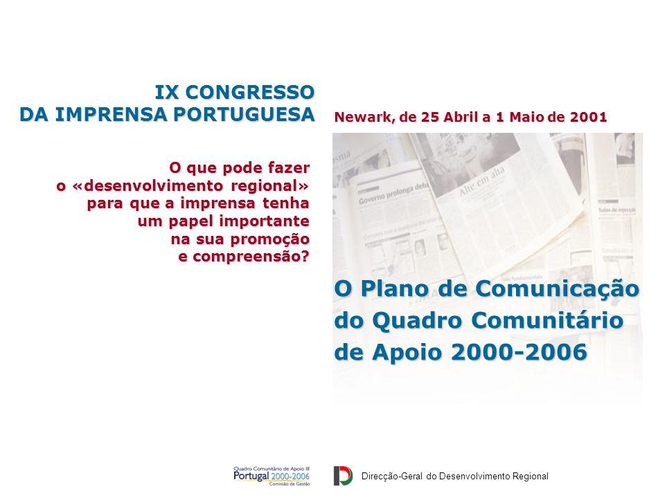 Direcção-Geral do Desenvolvimento Regional IX Congresso da Imprensa Portuguesa Newark, de 25 Abril a 1 Maio de 2001 O que pode fazer o «desenvolvimento regional» para que a imprensa tenha um papel importante na sua promoção e compreensão.