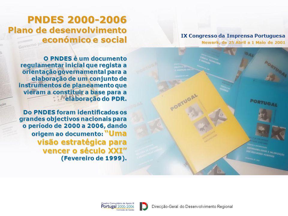IX Congresso da Imprensa Portuguesa Newark, de 25 Abril a 1 Maio de 2001 PNDES 2000-2006 Plano de desenvolvimento económico e social O PNDES é um documento regulamentar inicial que regista a orientação governamental para a elaboração de um conjunto de instrumentos de planeamento que vieram a constituir a base para a elaboração do PDR.
