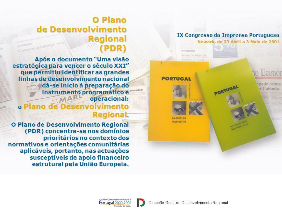 Direcção-Geral do Desenvolvimento Regional IX Congresso da Imprensa Portuguesa Newark, de 25 Abril a 1 Maio de 2001 Após o documento Uma visão estratégica para vencer o século XXI que permitiu identificar as grandes linhas de desenvolvimento nacional dá-se início à preparação do instrumento programático e operacional: o Plano de Desenvolvimento Regional.