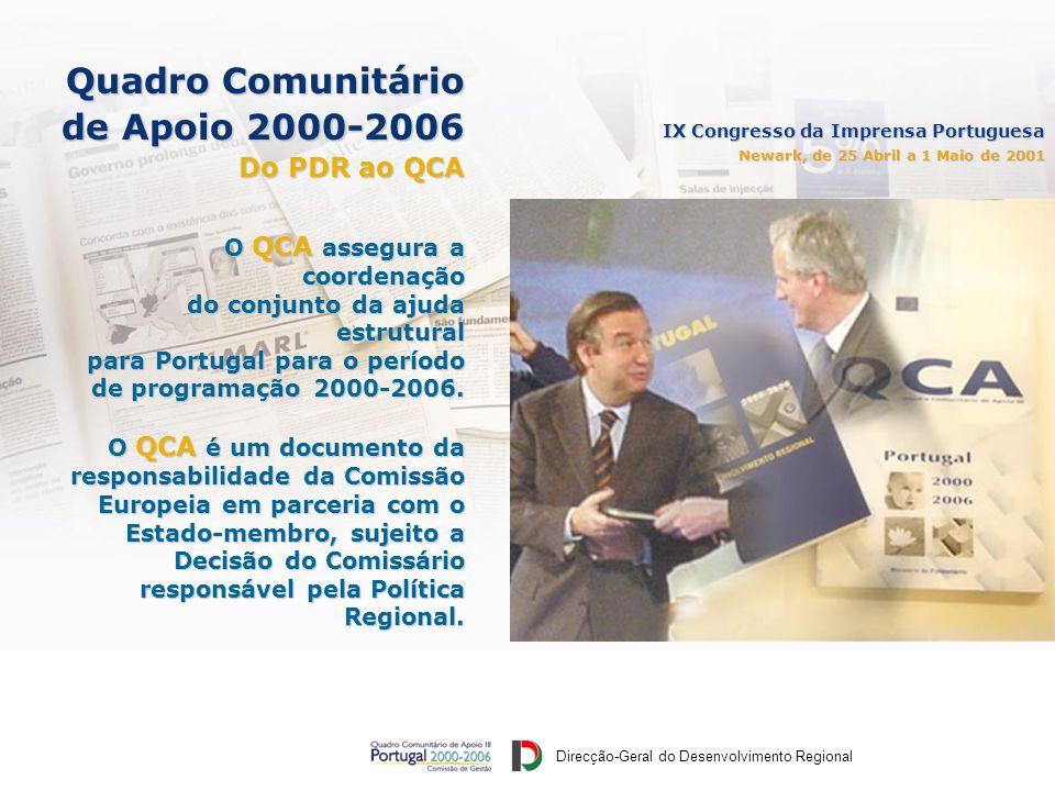Direcção-Geral do Desenvolvimento Regional IX Congresso da Imprensa Portuguesa Newark, de 25 Abril a 1 Maio de 2001 Quadro Comunitário de Apoio 2000-2006 Do PDR ao QCA O QCA assegura a coordenação do conjunto da ajuda estrutural para Portugal para o período de programação 2000-2006.