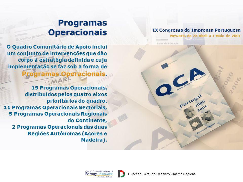 Direcção-Geral do Desenvolvimento Regional IX Congresso da Imprensa Portuguesa Newark, de 25 Abril a 1 Maio de 2001 ProgramasOperacionais O Quadro Comunitário de Apoio inclui um conjunto de intervenções que dão corpo à estratégia definida e cuja implementação se faz sob a forma de Programas Operacionais.