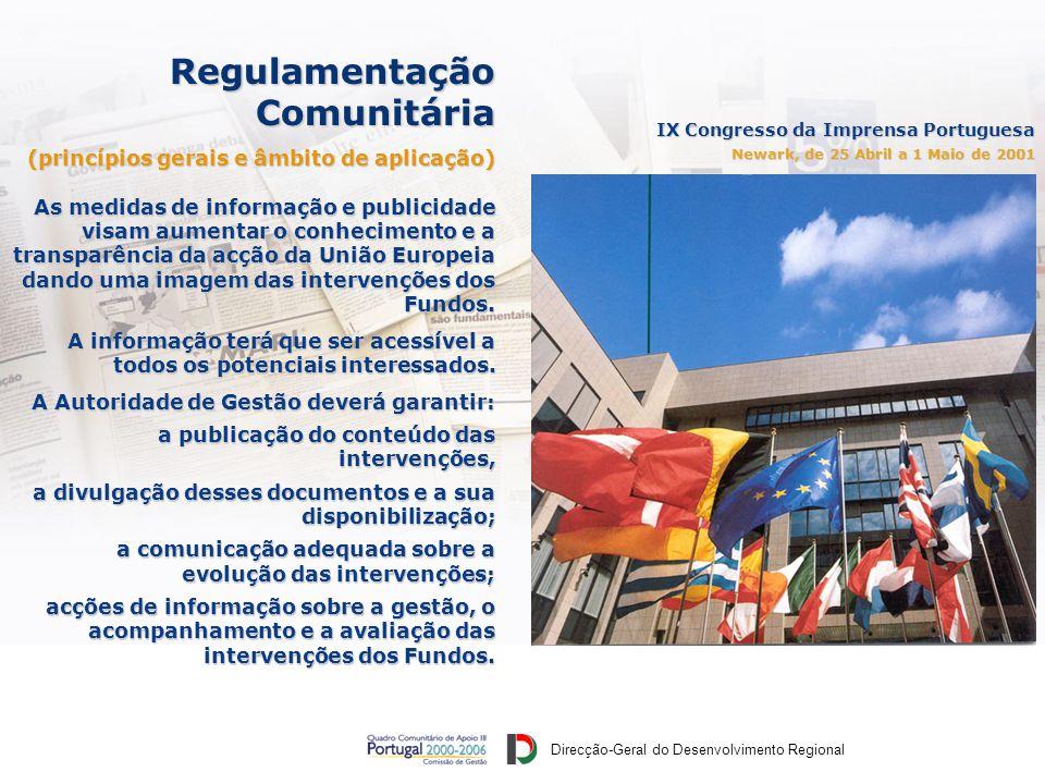 Direcção-Geral do Desenvolvimento Regional IX Congresso da Imprensa Portuguesa Newark, de 25 Abril a 1 Maio de 2001 As medidas de informação e publicidade visam aumentar o conhecimento e a transparência da acção da União Europeia dando uma imagem das intervenções dos Fundos.