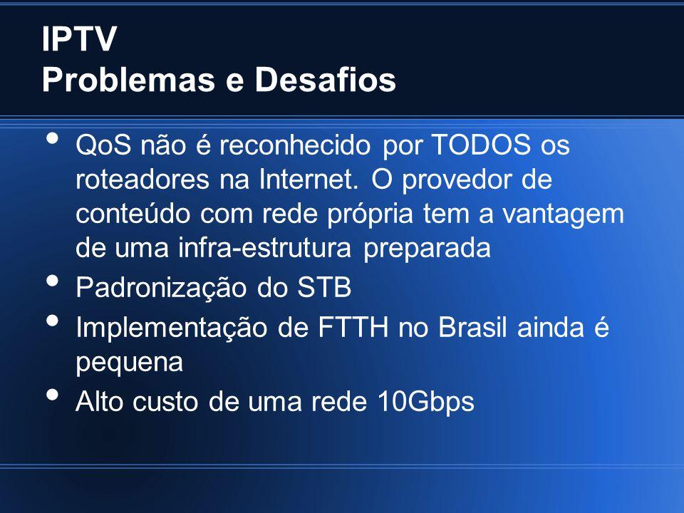 IPTV Problemas e Desafios QoS não é reconhecido por TODOS os roteadores na Internet. O provedor de conteúdo com rede própria tem a vantagem de uma inf