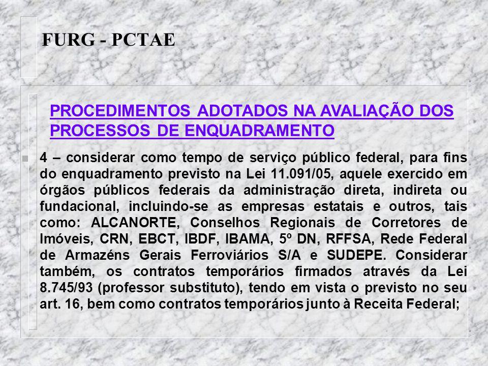FURG - PCTAE n 4 – considerar como tempo de serviço público federal, para fins do enquadramento previsto na Lei 11.091/05, aquele exercido em órgãos p
