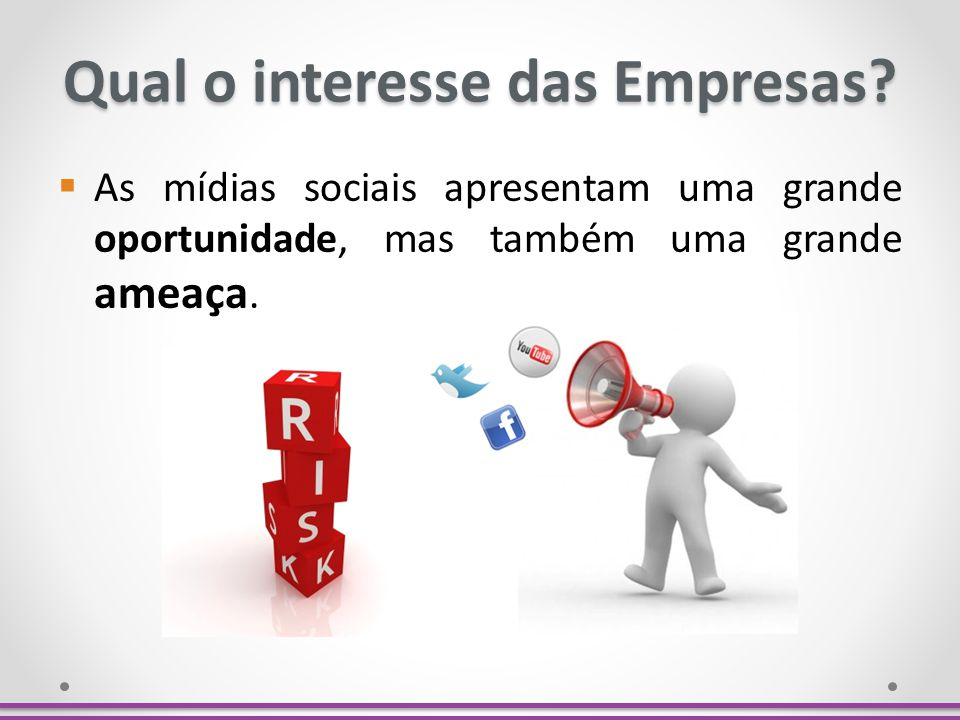 Qual o interesse das Empresas? As mídias sociais apresentam uma grande oportunidade, mas também uma grande ameaça.