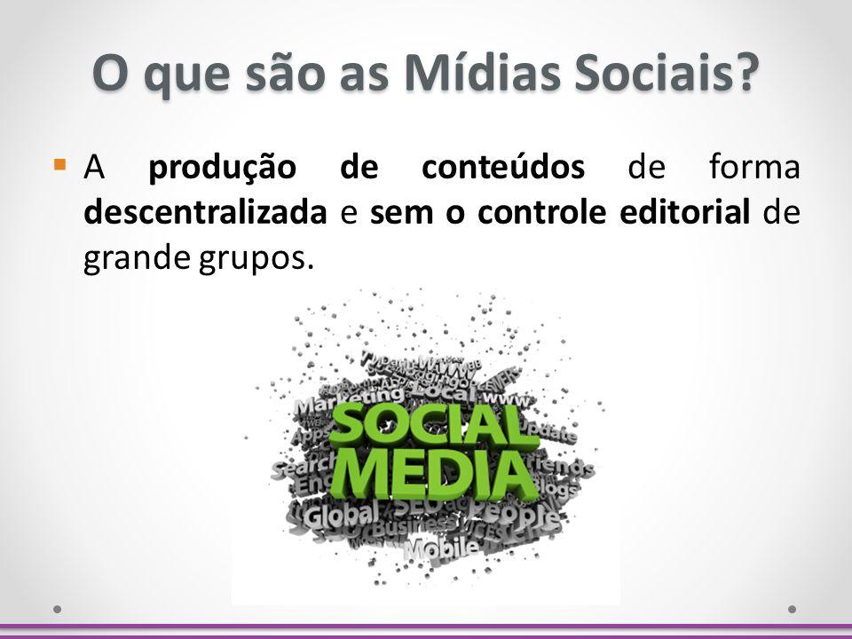 O que são as Mídias Sociais? A produção de conteúdos de forma descentralizada e sem o controle editorial de grande grupos.