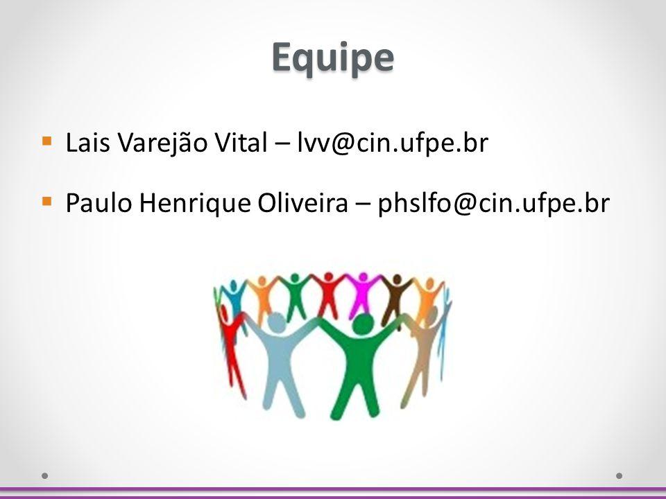 Equipe Lais Varejão Vital – lvv@cin.ufpe.br Paulo Henrique Oliveira – phslfo@cin.ufpe.br