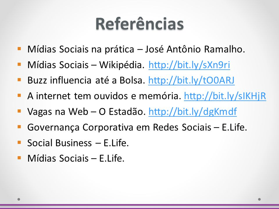Referências Mídias Sociais na prática – José Antônio Ramalho. Mídias Sociais – Wikipédia. http://bit.ly/sXn9rihttp://bit.ly/sXn9ri Buzz influencia até